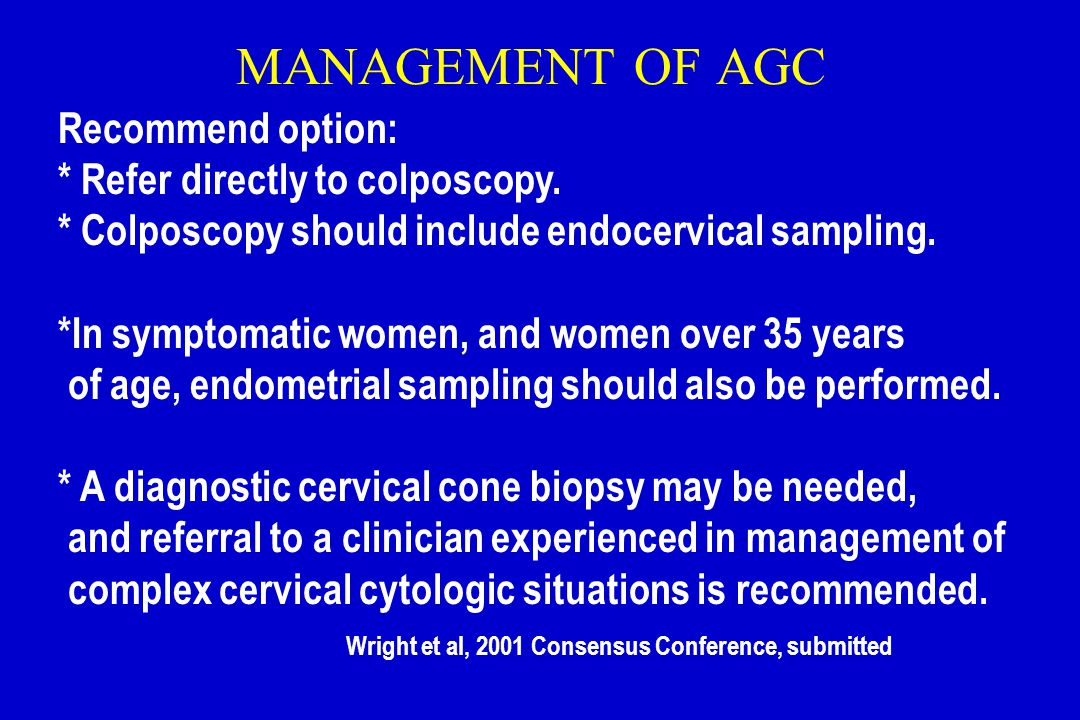MANAGEMENT OF AGC Recommend option: * Refer directly to colposcopy.