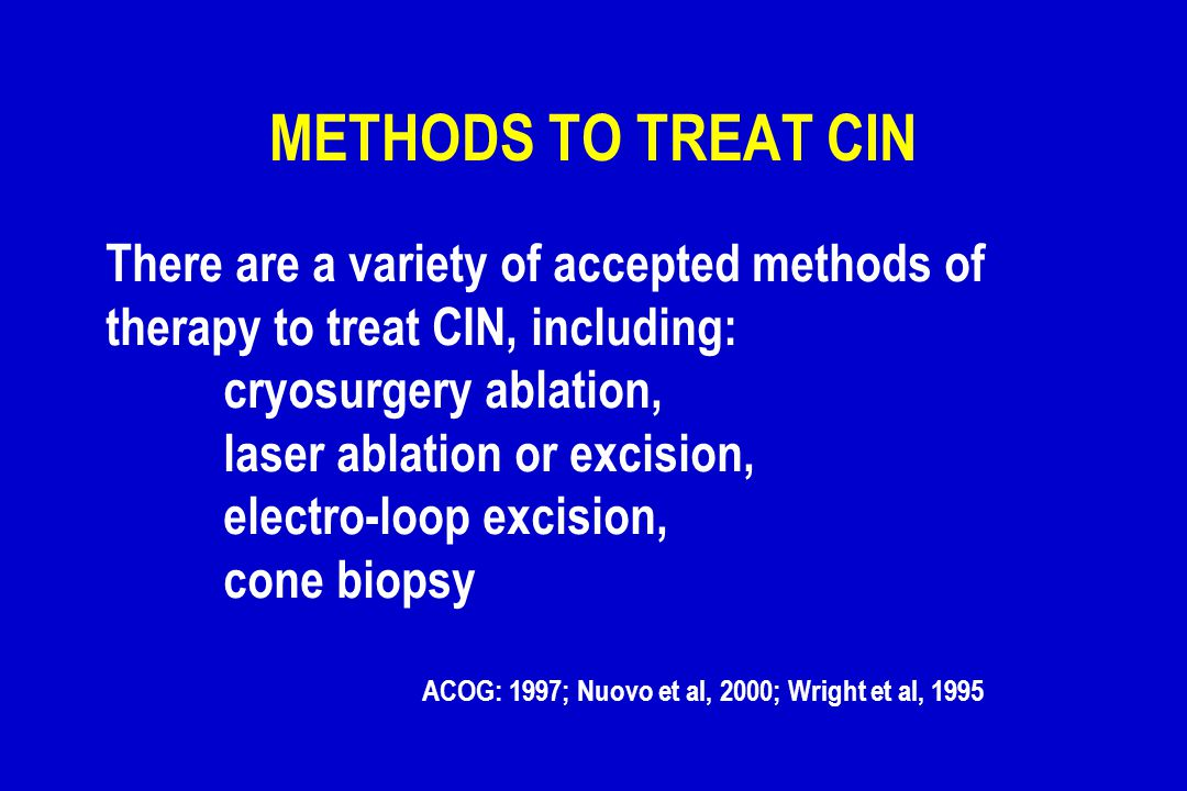 METHODS TO TREAT CIN There are a variety of accepted methods of
