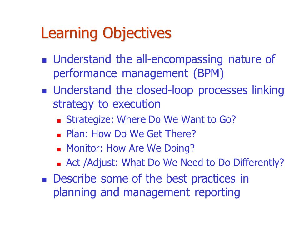 Learning Objectives Understand the all-encompassing nature of performance management (BPM)
