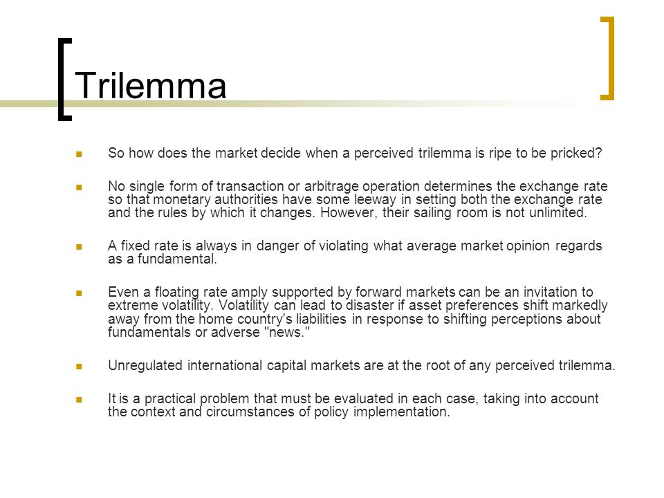Trilemma So how does the market decide when a perceived trilemma is ripe to be pricked