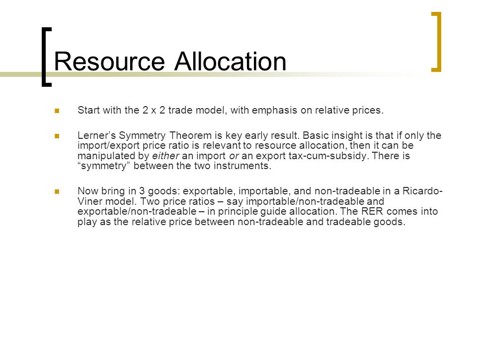 Resource Allocation Start with the 2 x 2 trade model, with emphasis on relative prices.