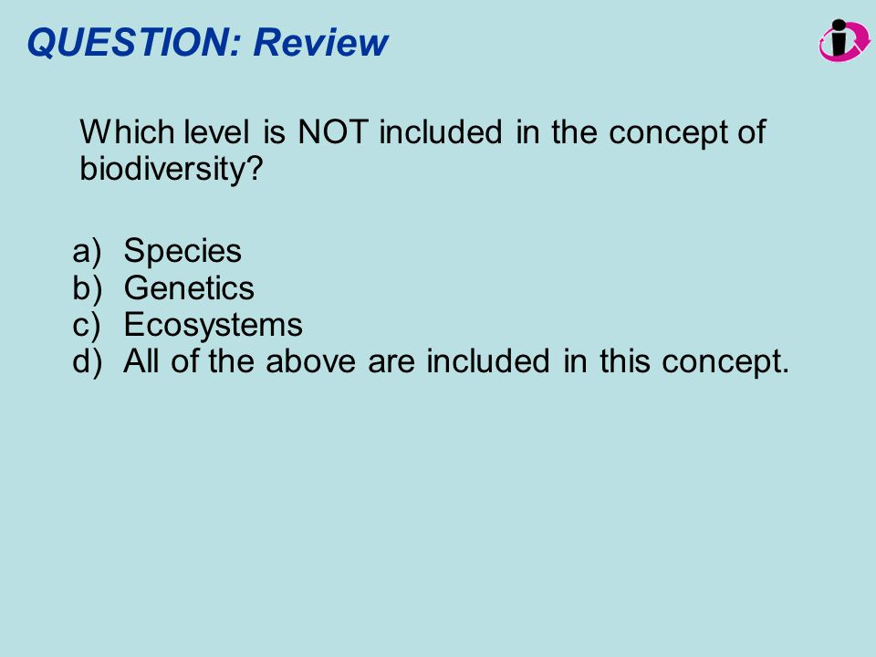 QUESTION: Review Which level is NOT included in the concept of biodiversity Species. Genetics. Ecosystems.