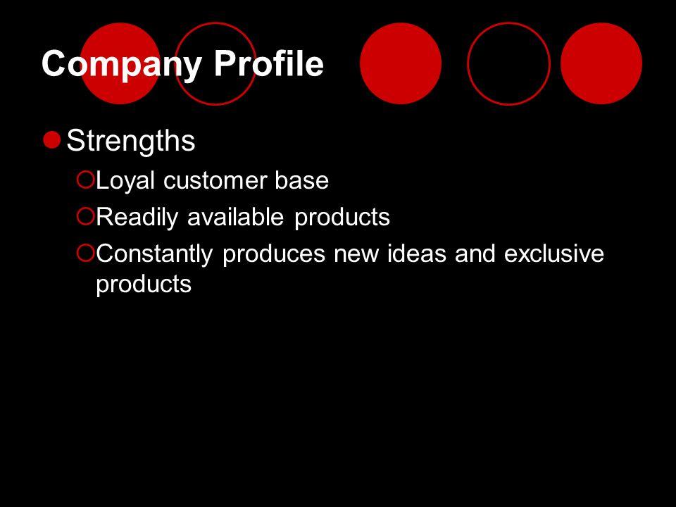 Company Profile Strengths Loyal customer base