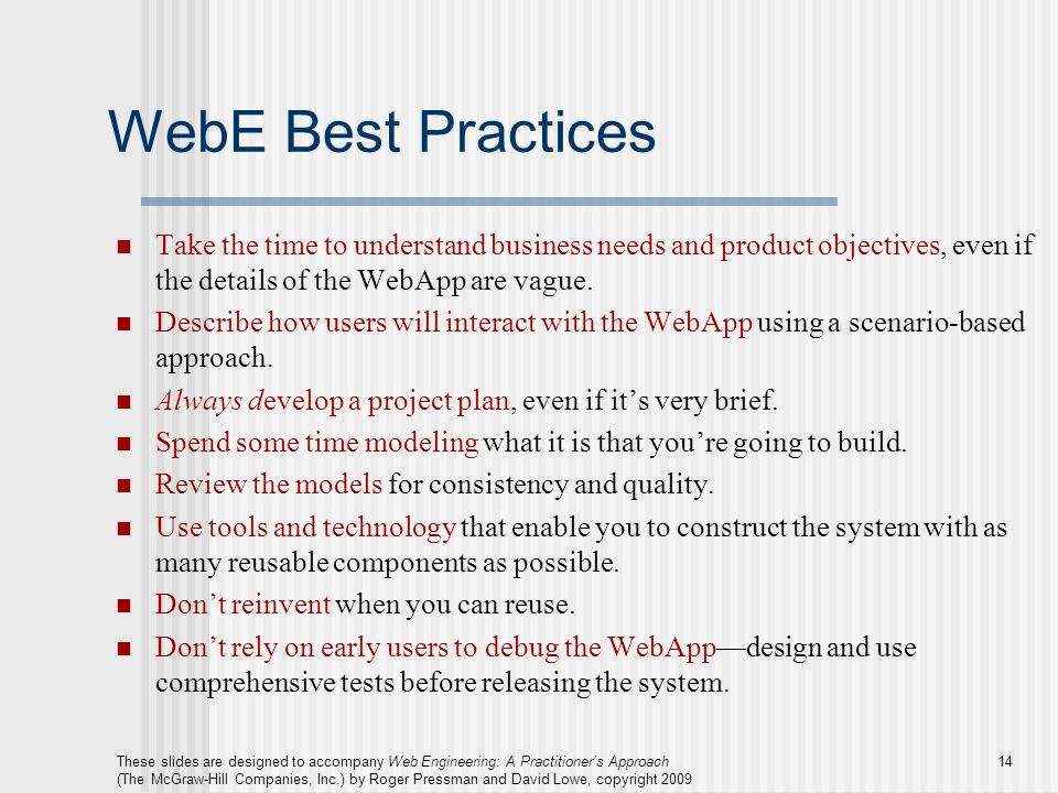 WebE Best Practices Take the time to understand business needs and product objectives, even if the details of the WebApp are vague.