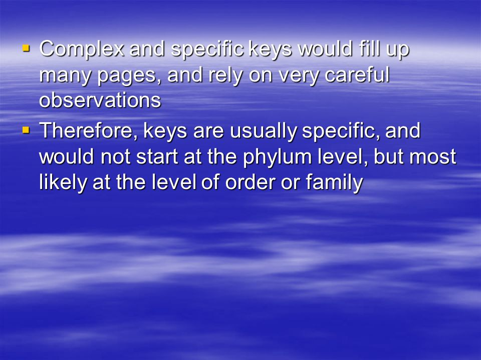 Complex and specific keys would fill up many pages, and rely on very careful observations