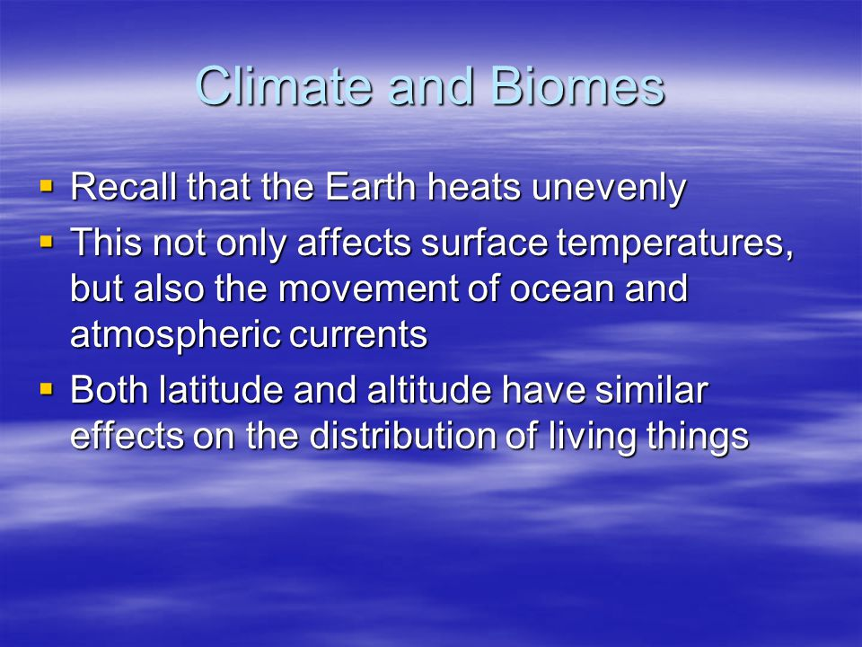 Climate and Biomes Recall that the Earth heats unevenly