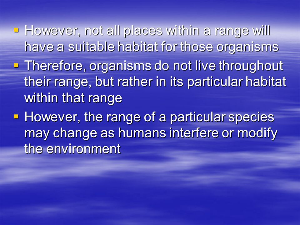 However, not all places within a range will have a suitable habitat for those organisms