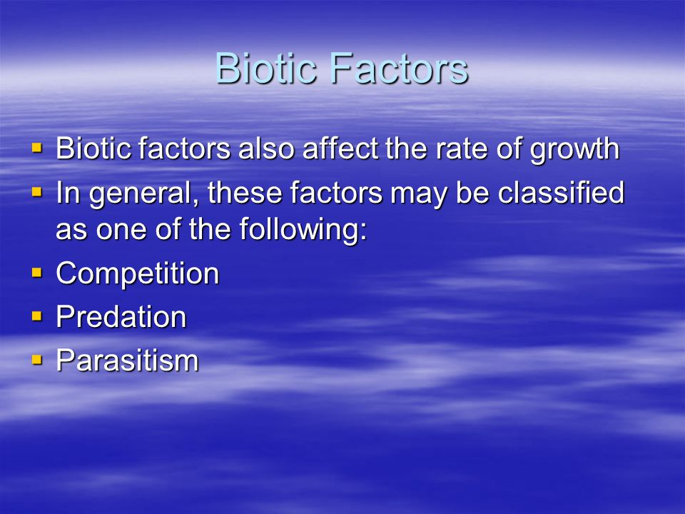 Biotic Factors Biotic factors also affect the rate of growth