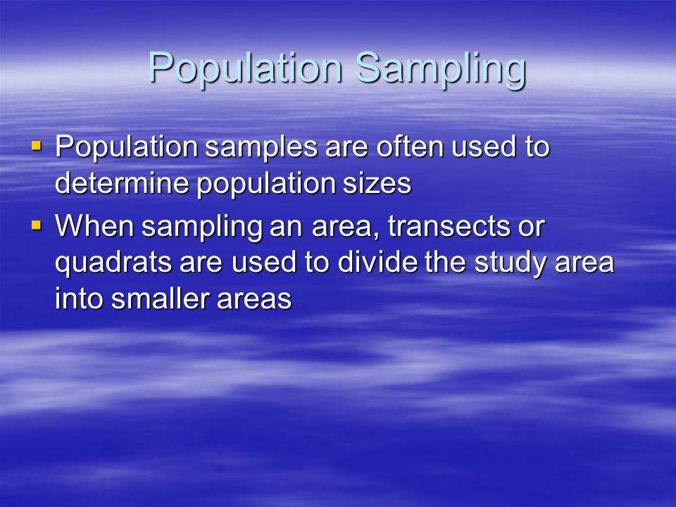 Population Sampling Population samples are often used to determine population sizes.