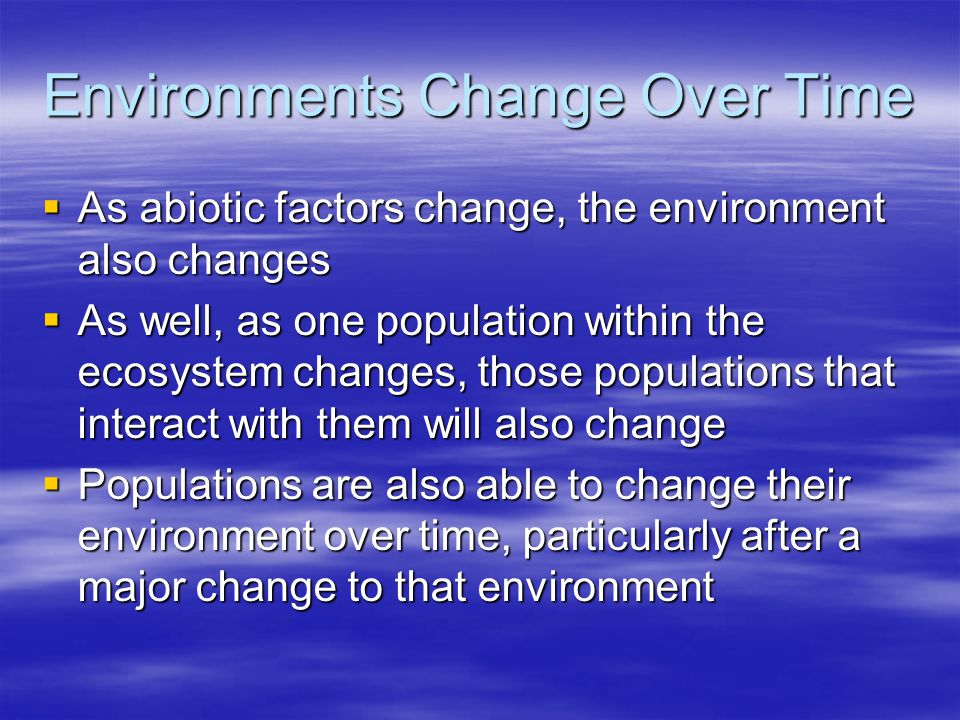 Environments Change Over Time