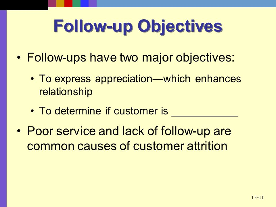 Follow-up Objectives Follow-ups have two major objectives: