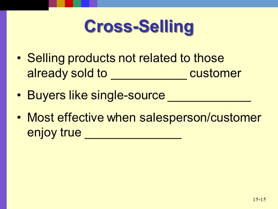 Cross-Selling Selling products not related to those already sold to ___________ customer. Buyers like single-source ____________.