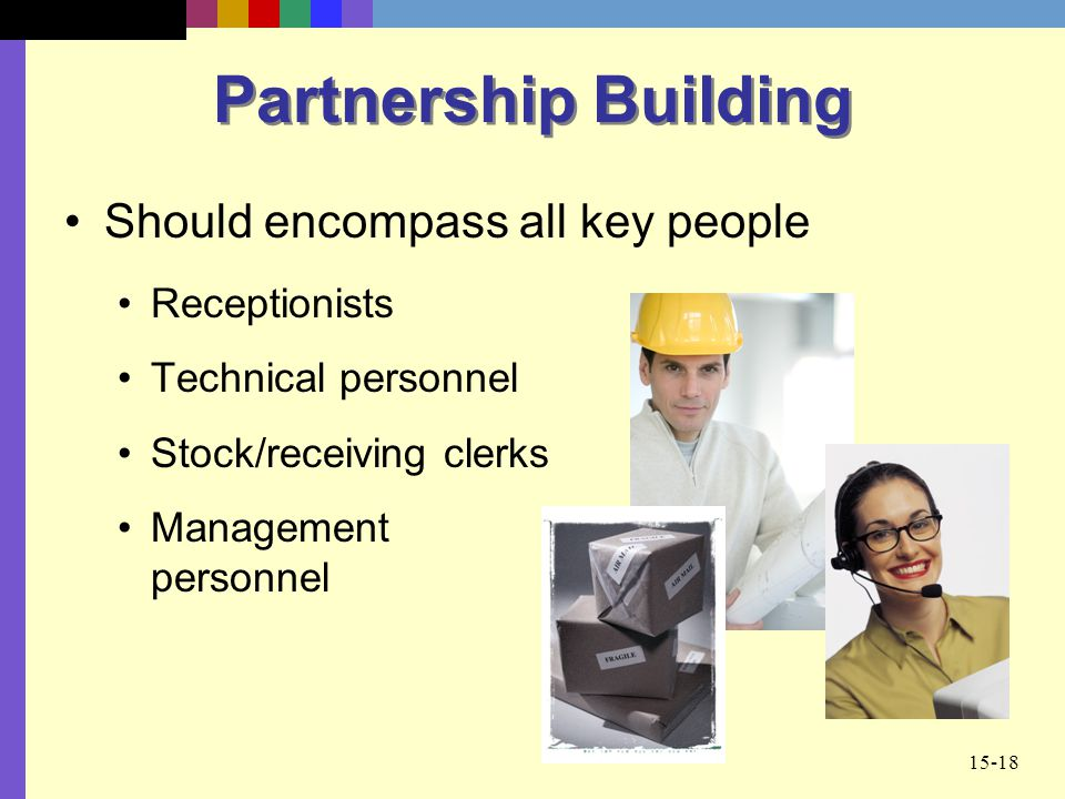 Partnership Building Should encompass all key people Receptionists