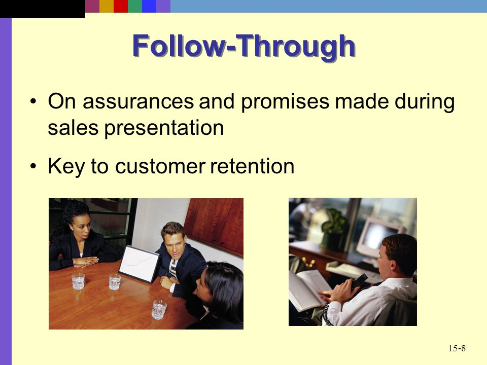 Follow-Through On assurances and promises made during sales presentation Key to customer retention