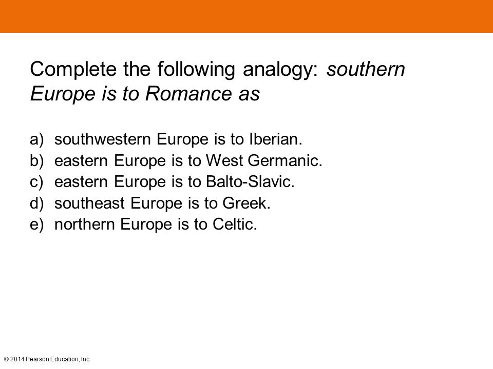 Complete the following analogy: southern Europe is to Romance as