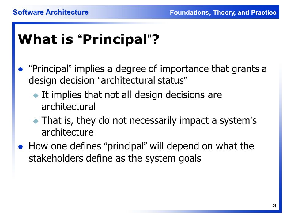 What is Principal Principal implies a degree of importance that grants a design decision architectural status