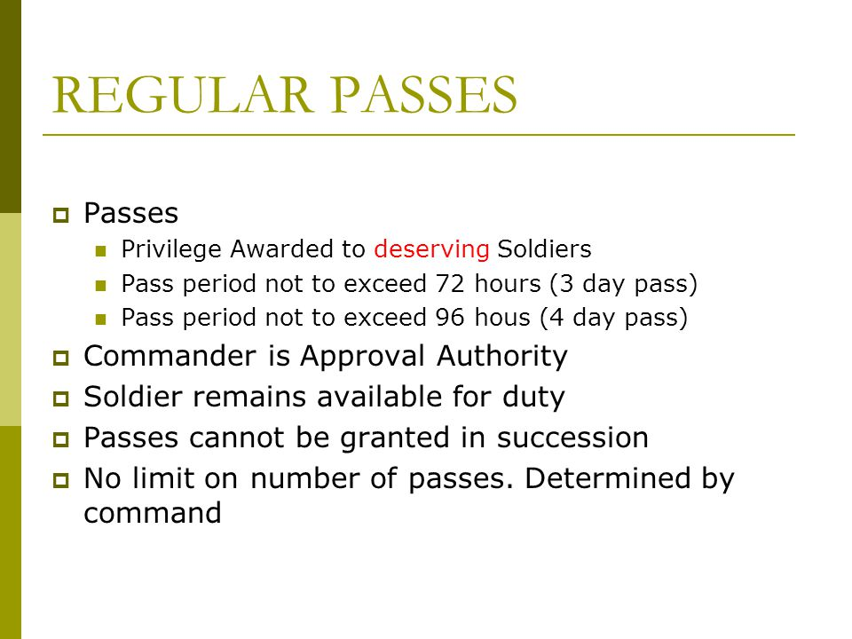 REGULAR PASSES Passes Commander is Approval Authority