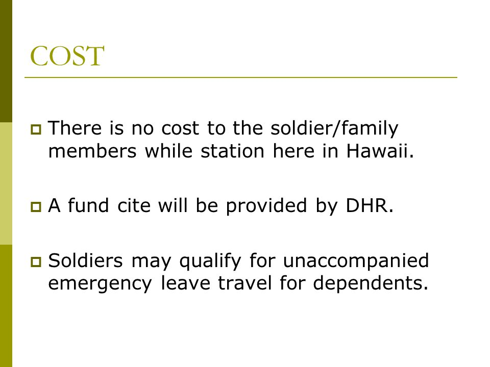 COST There is no cost to the soldier/family members while station here in Hawaii. A fund cite will be provided by DHR.