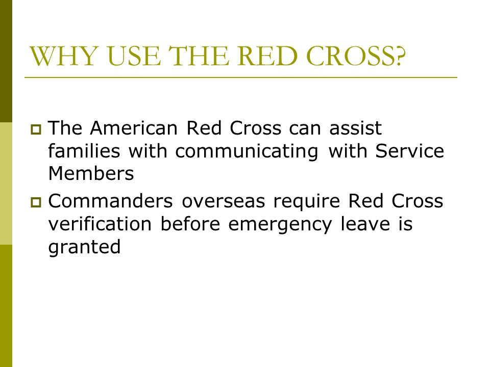WHY USE THE RED CROSS The American Red Cross can assist families with communicating with Service Members.