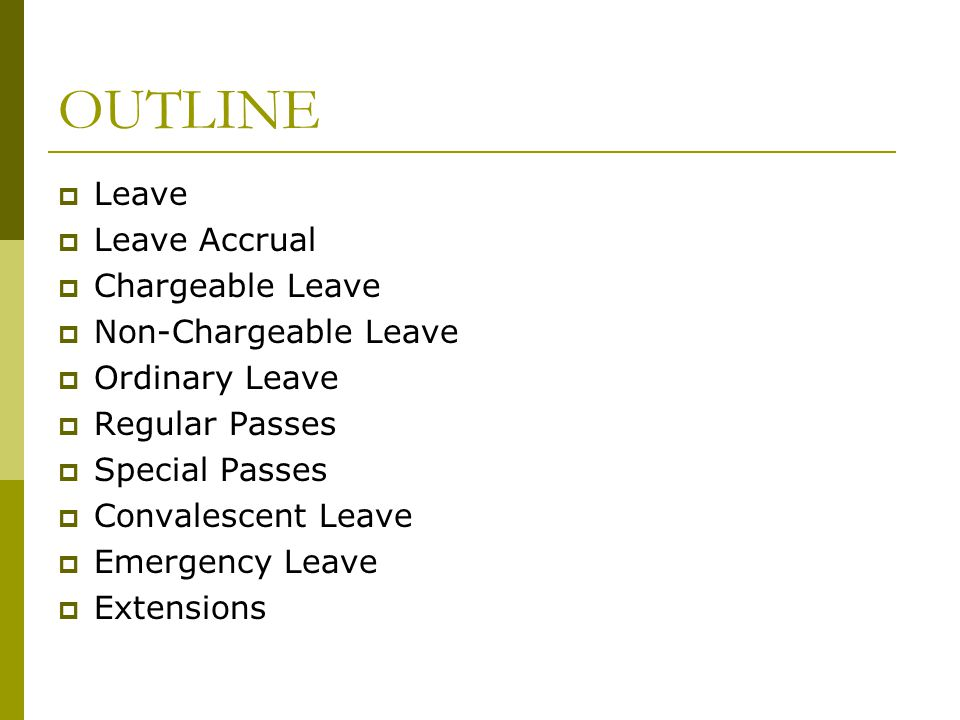 OUTLINE Leave Leave Accrual Chargeable Leave Non-Chargeable Leave