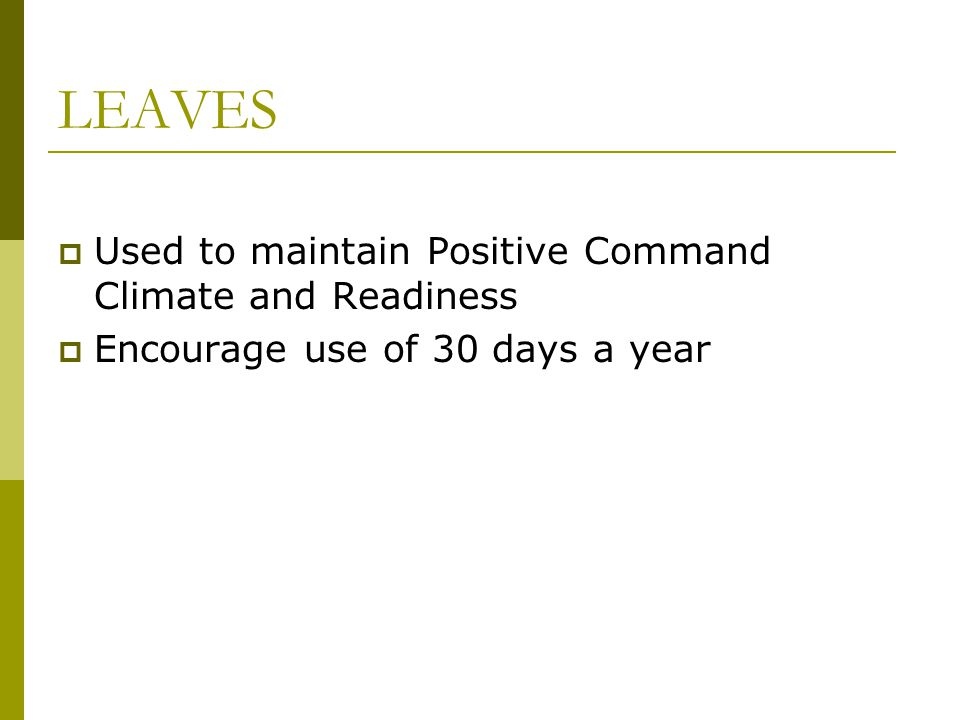 LEAVES Used to maintain Positive Command Climate and Readiness