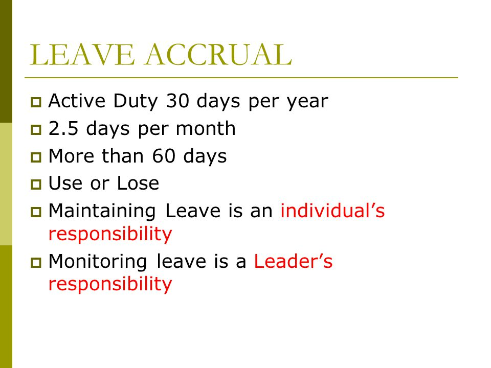 LEAVE ACCRUAL Active Duty 30 days per year 2.5 days per month