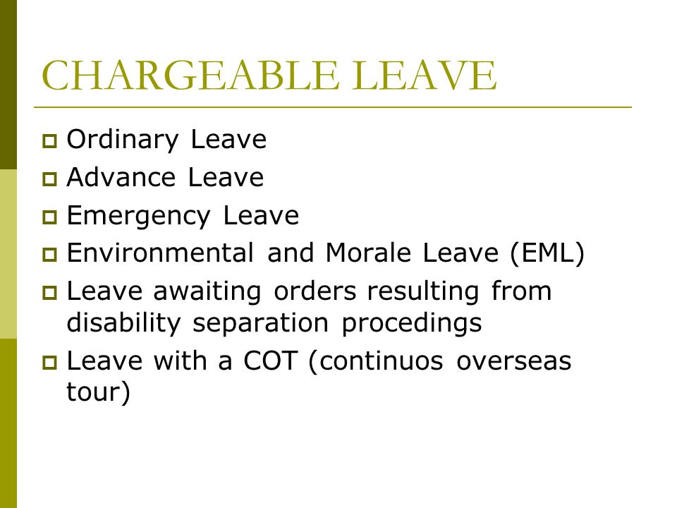 CHARGEABLE LEAVE Ordinary Leave Advance Leave Emergency Leave
