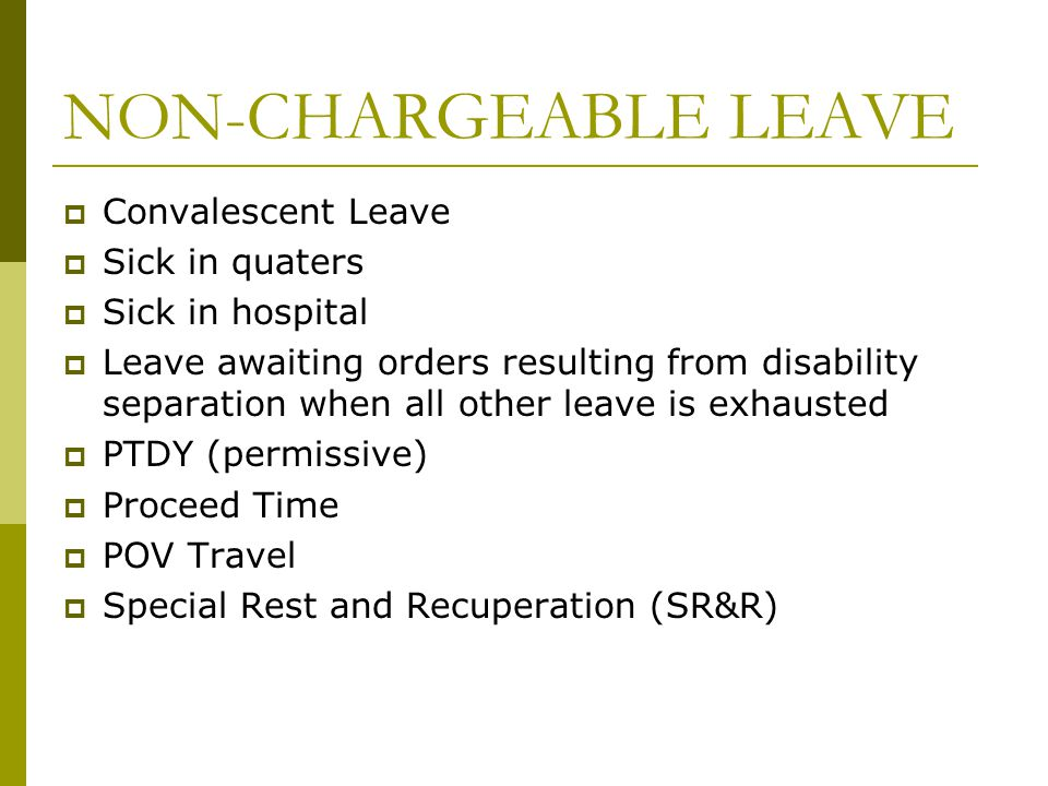 NON-CHARGEABLE LEAVE Convalescent Leave Sick in quaters