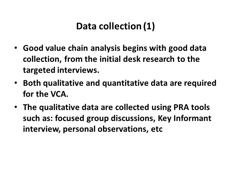 Data collection (1) Good value chain analysis begins with good data collection, from the initial desk research to the targeted interviews.