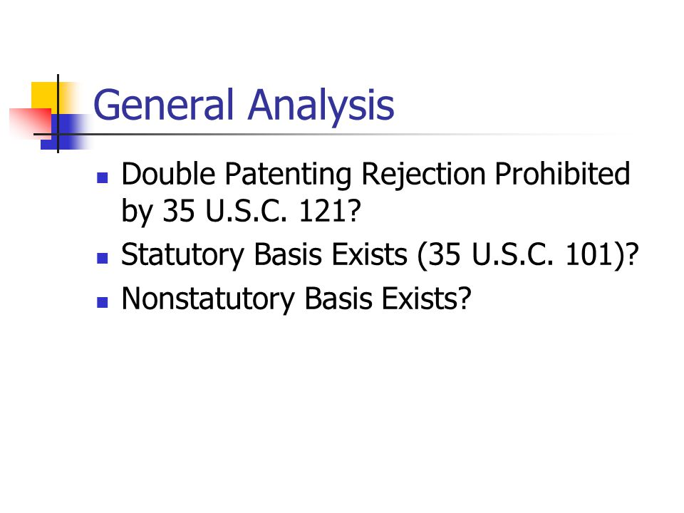 General Analysis Double Patenting Rejection Prohibited by 35 U.S.C. 121 Statutory Basis Exists (35 U.S.C. 101)