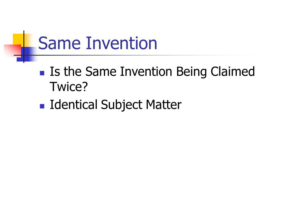 Same Invention Is the Same Invention Being Claimed Twice