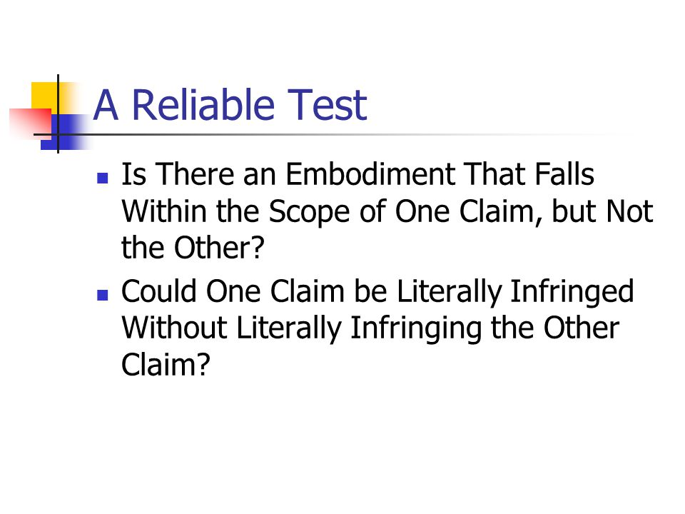 A Reliable Test Is There an Embodiment That Falls Within the Scope of One Claim, but Not the Other
