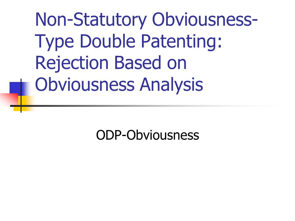 Non-Statutory Obviousness-Type Double Patenting: Rejection Based on Obviousness Analysis