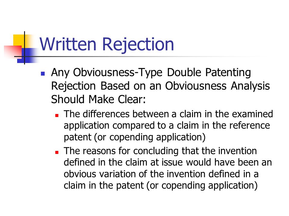 Written Rejection Any Obviousness-Type Double Patenting Rejection Based on an Obviousness Analysis Should Make Clear:
