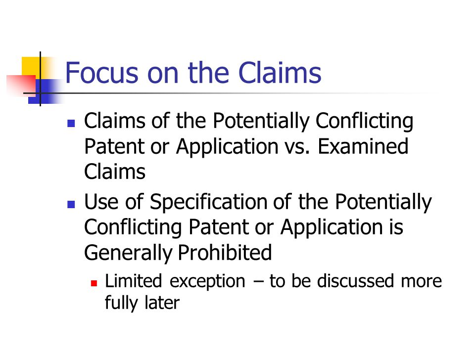 Focus on the Claims Claims of the Potentially Conflicting Patent or Application vs. Examined Claims.