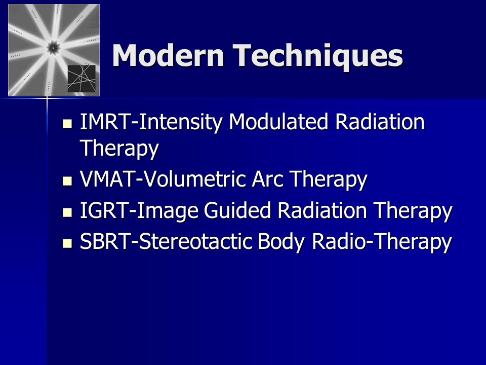 Modern Techniques IMRT-Intensity Modulated Radiation Therapy