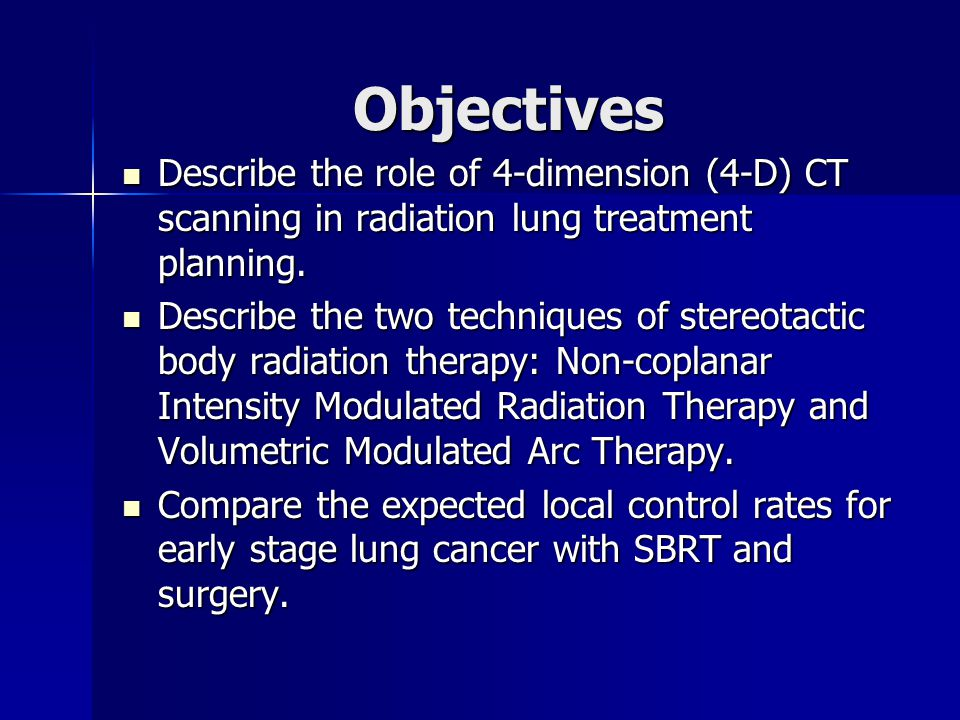 Objectives Describe the role of 4-dimension (4-D) CT scanning in radiation lung treatment planning.