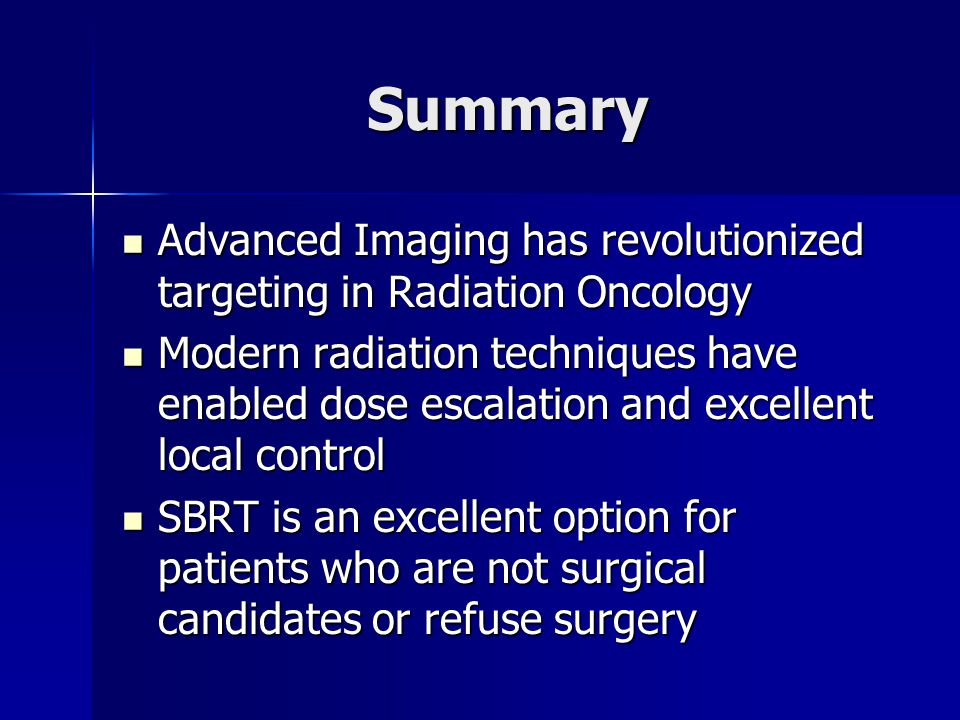 Summary Advanced Imaging has revolutionized targeting in Radiation Oncology.