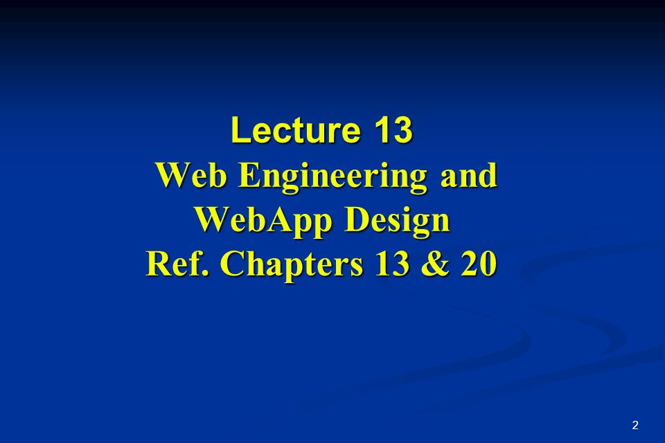 Lecture 13 Web Engineering and WebApp Design Ref. Chapters 13 & 20