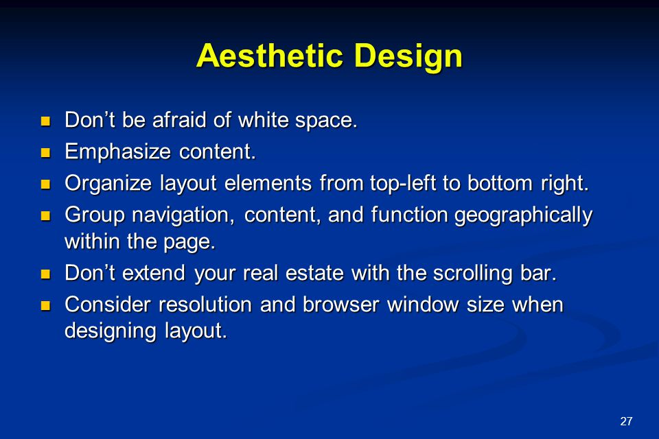 Aesthetic Design Don't be afraid of white space. Emphasize content.