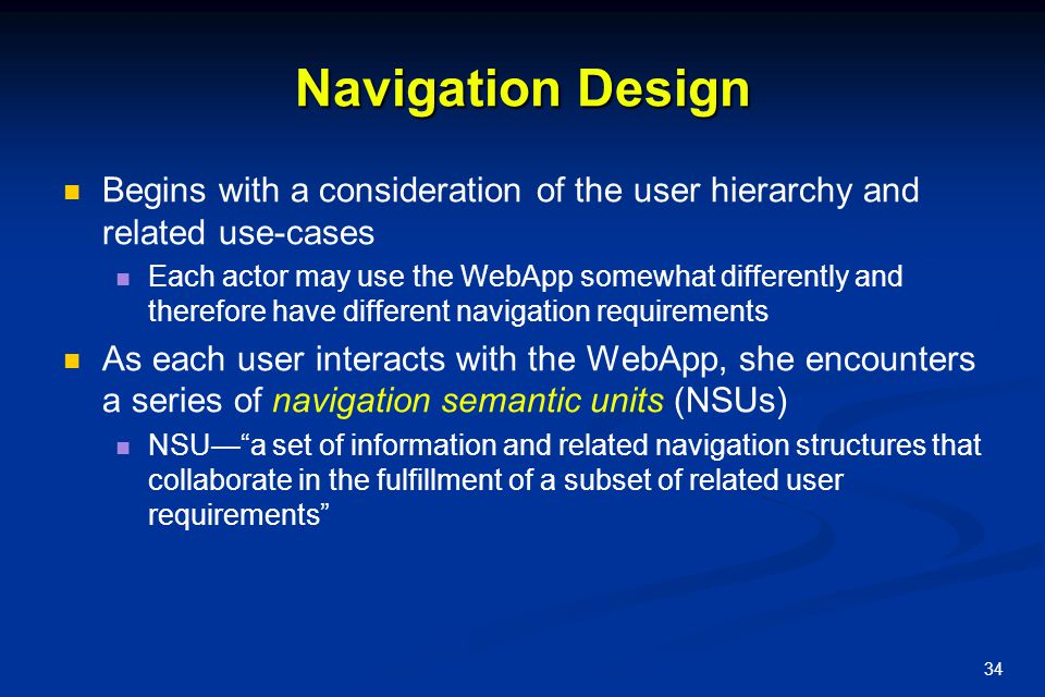 Navigation Design Begins with a consideration of the user hierarchy and related use-cases.