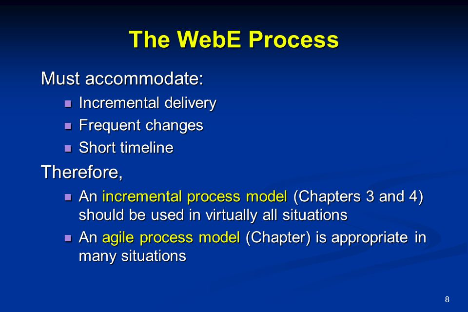 The WebE Process Must accommodate: Therefore, Incremental delivery