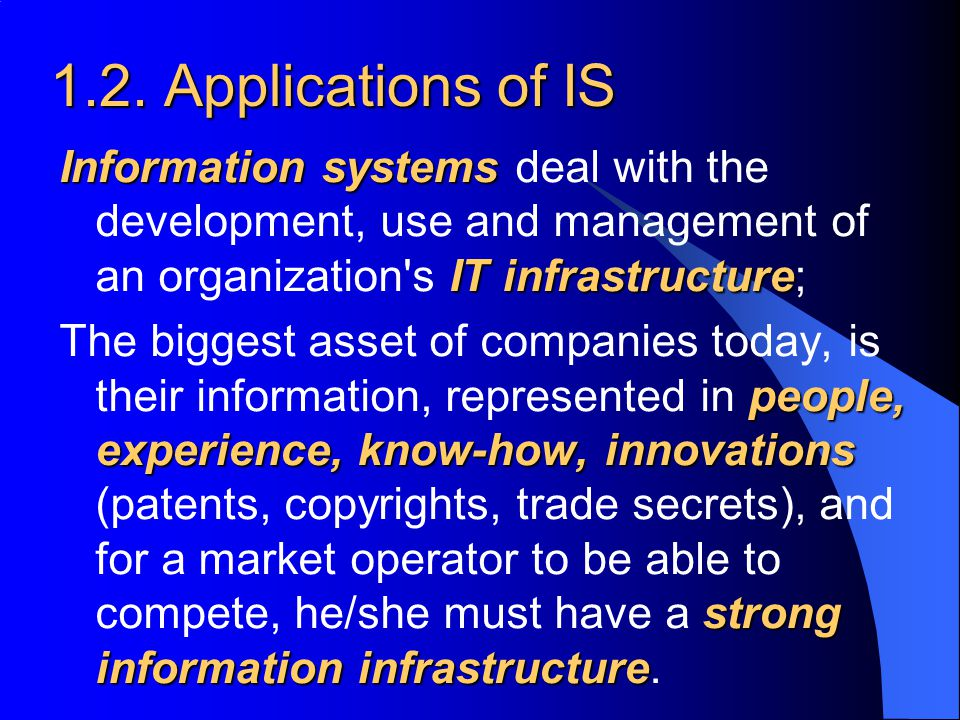 1.2. Applications of IS Information systems deal with the development, use and management of an organization s IT infrastructure;