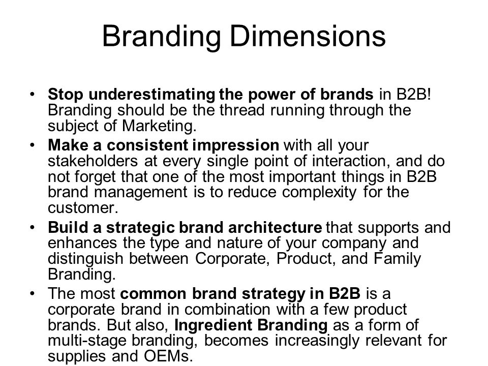 Branding Dimensions Stop underestimating the power of brands in B2B! Branding should be the thread running through the subject of Marketing.