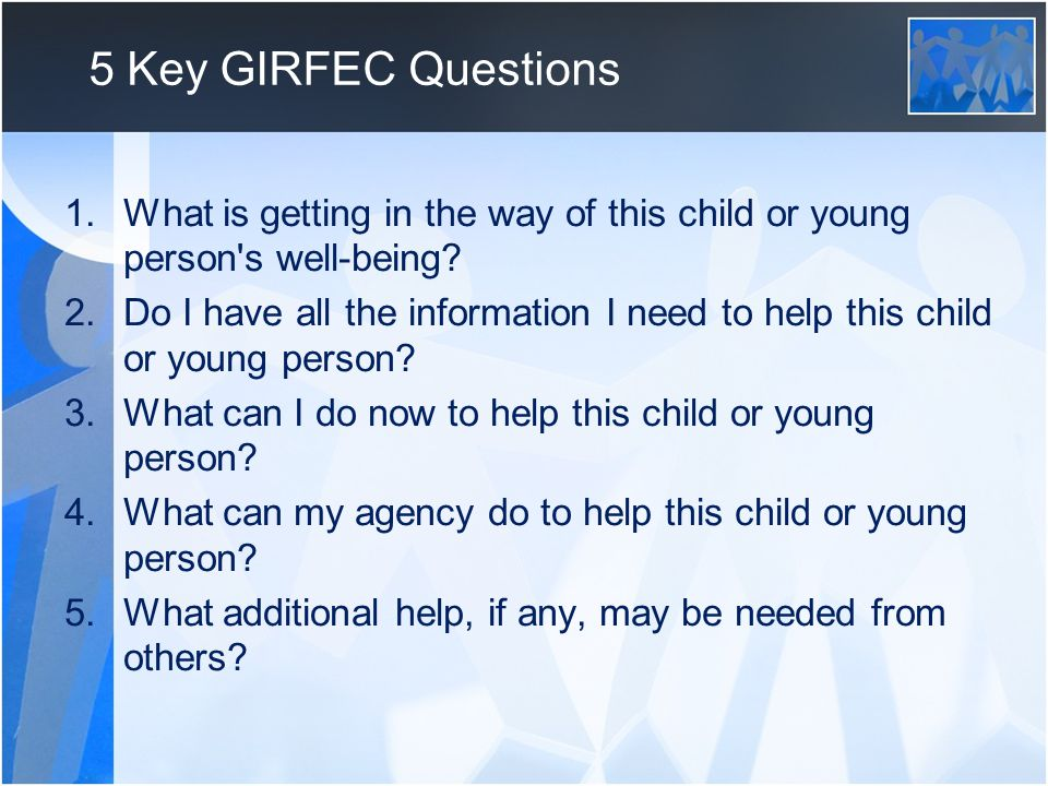 5 Key GIRFEC Questions What is getting in the way of this child or young person s well-being