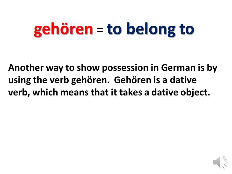 gehören = to belong to