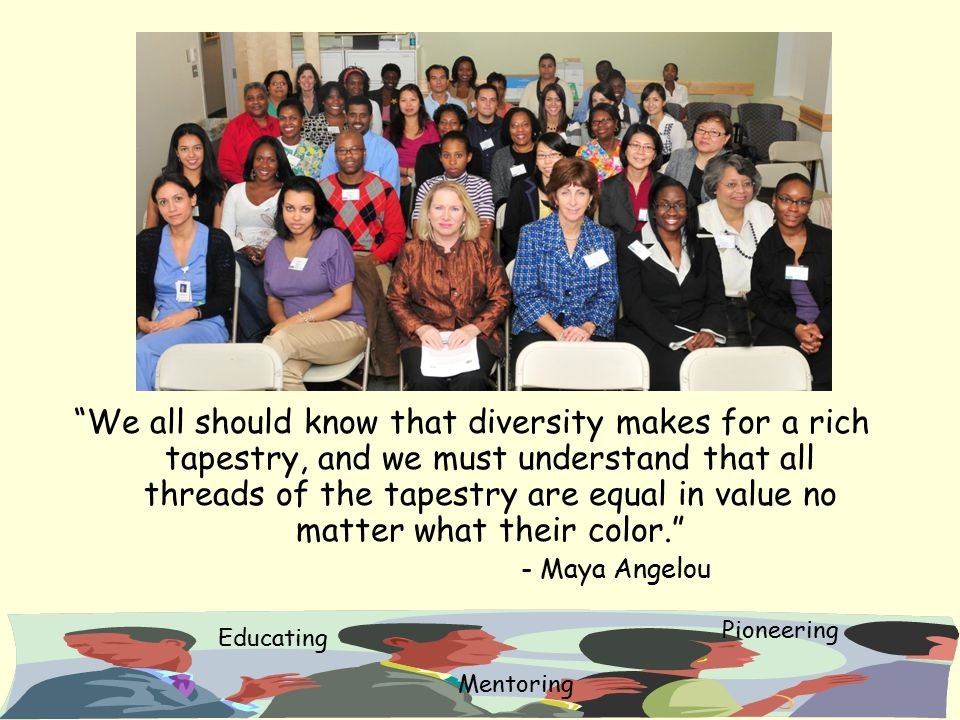 We all should know that diversity makes for a rich tapestry, and we must understand that all threads of the tapestry are equal in value no matter what their color.