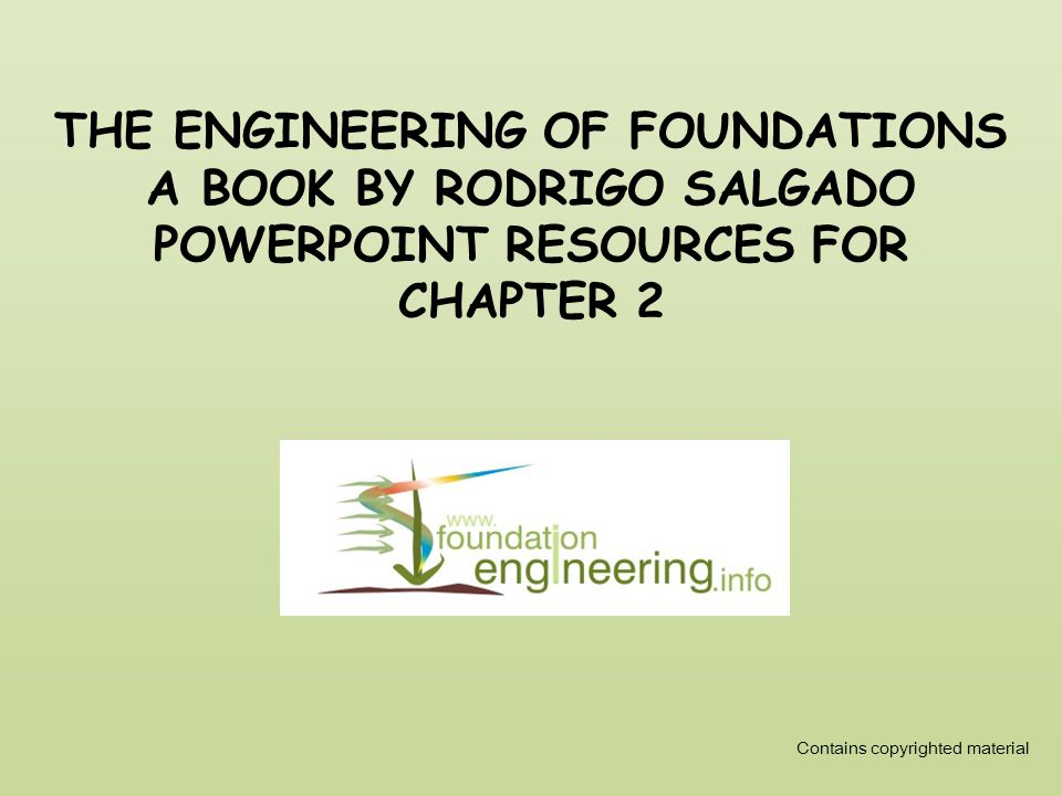 THE ENGINEERING OF FOUNDATIONS A BOOK BY RODRIGO SALGADO POWERPOINT RESOURCES FOR CHAPTER 2