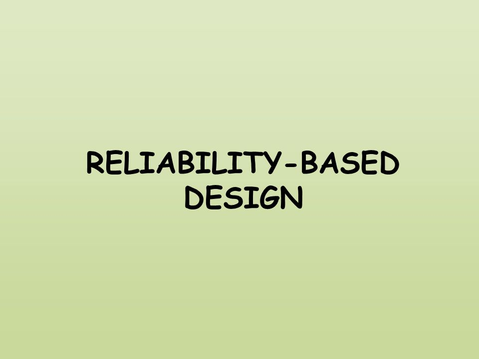RELIABILITY-BASED DESIGN