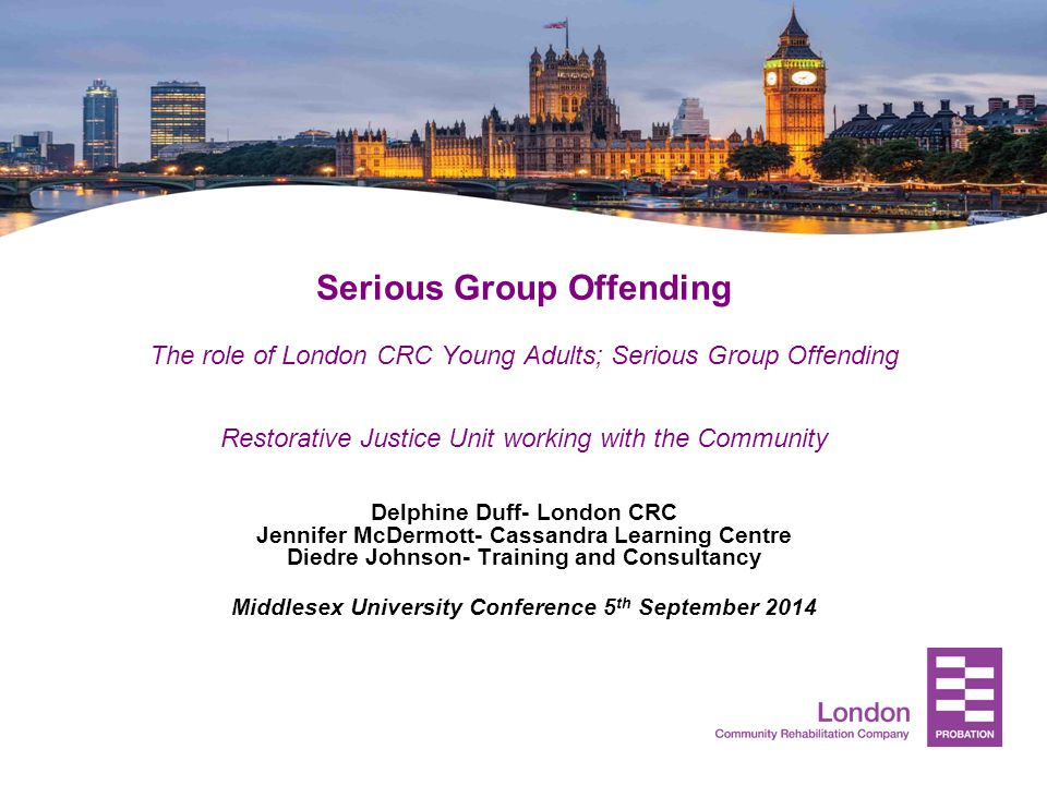 Serious Group Offending The role of London CRC Young Adults; Serious Group Offending Restorative Justice Unit working with the Community